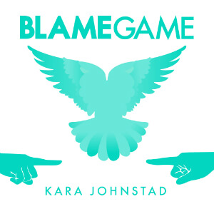 single BLAME GAME by Kara Johnstad, available at iTunes and CDbaby.com