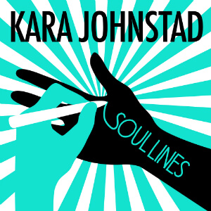 single SOULLINES by Kara Johnstad, available at iTunes and CDbaby.com