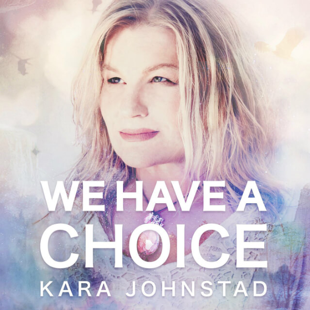 WE HAVE A CHOICE - Performed by Kara Johnstad, Words by Kara Johnstad, Music by Martin de Vries, Produced and arranged by Fabrizio Pigliucci